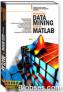 Data Mining dg Matlab: http://biobses.com/judul-buku,343-penerapan_data_maining_dengan_matlab.html